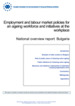 Employment and labour market policies for an ageing workforce and initiatives at the workplace - National overview report: Bulgaria