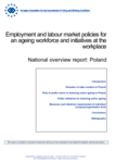 Employment and labour market policies for an ageing workforce and initiatives at the workplace - National overview report: Poland