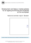 Employment and labour market policies for an ageing workforce and initiatives at the workplace - National overview report: Sweden