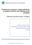 Employment and labour market policies for an ageing workforce and initiatives at the workplace - National overview report: Hungary