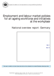 Employment and labour market policies for an ageing workforce and initiatives at the workplace - National overview report: Germany