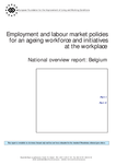 Employment and labour market policies for an ageing workforce and initiatives at the workplace - National overview report: Belgium