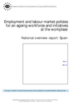 Employment and labour market policies for an ageing workforce and initiatives at the workplace - National overview report: Spain