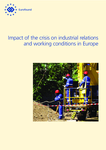 Impact of the crisis on industrial relations and working conditions in Europe