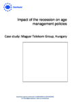 Impact of the recession on age management policies - Case study: Magyar Telekom Group, Hungary
