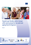 Towards age-friendly work in Europe: a life-course perspective on work and ageing from EU Agencies