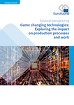 Game changing technologies: Exploring the impact on production processes and work