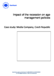 Impact of the recession on age management policies - Case study: Media Company, Czech Republic