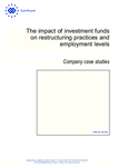 The impact of investment funds on restructuring practices and employment levels - Company case studies