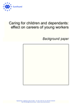 Caring for children and dependants: effect on careers of young workers - Background paper