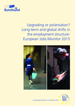 Upgrading or polarisation? Long-term and global shifts in the employment structure: European Jobs Monitor 2015