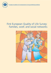 First European Quality of Life Survey: Families, work and social networks